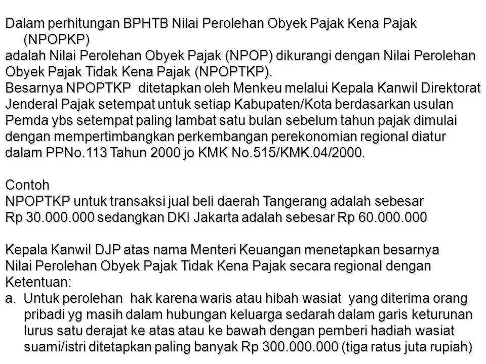 Dalam perhitungan BPHTB Nilai Perolehan Obyek Pajak Kena Pajak (NPOPKP) adalah Nilai Perolehan Obyek Pajak (NPOP) dikurangi dengan Nilai Perolehan Oby