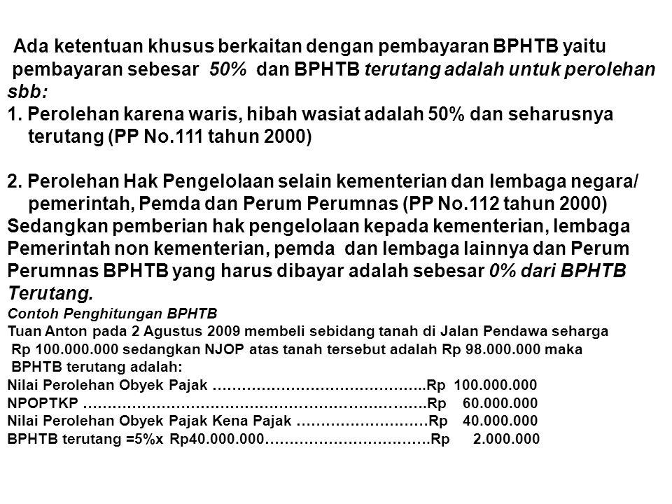 Ada ketentuan khusus berkaitan dengan pembayaran BPHTB yaitu pembayaran sebesar 50% dan BPHTB terutang adalah untuk perolehan sbb: 1. Perolehan karena