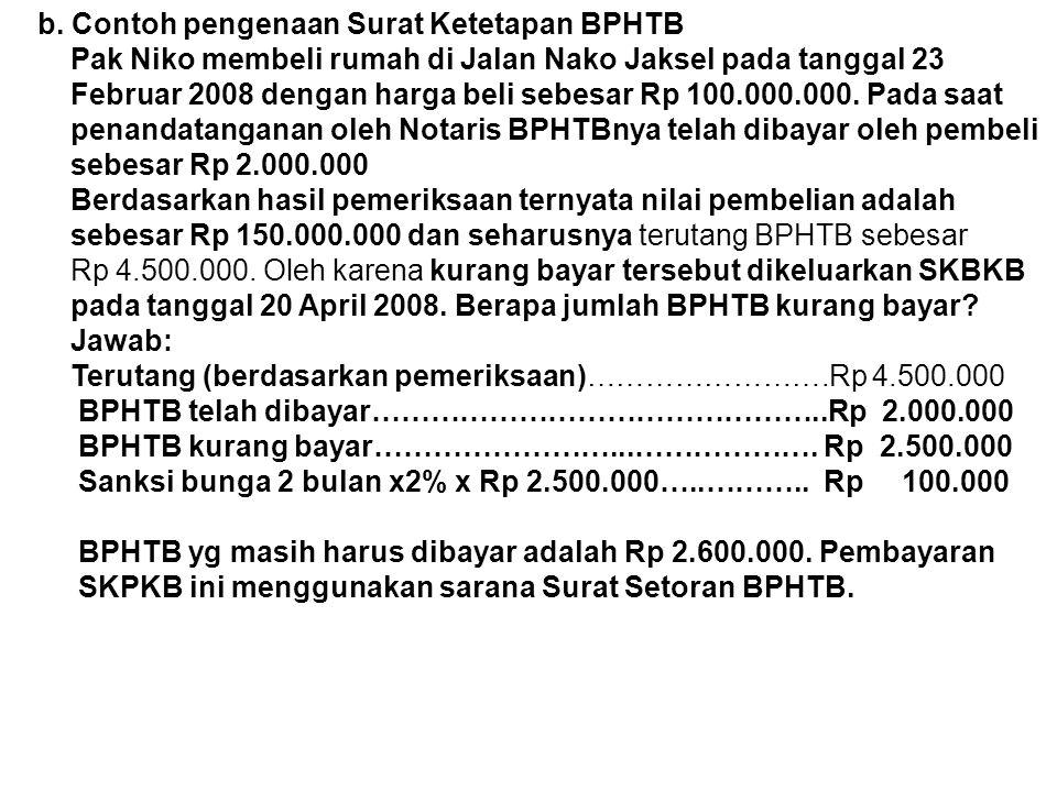 b. Contoh pengenaan Surat Ketetapan BPHTB Pak Niko membeli rumah di Jalan Nako Jaksel pada tanggal 23 Februar 2008 dengan harga beli sebesar Rp 100.00