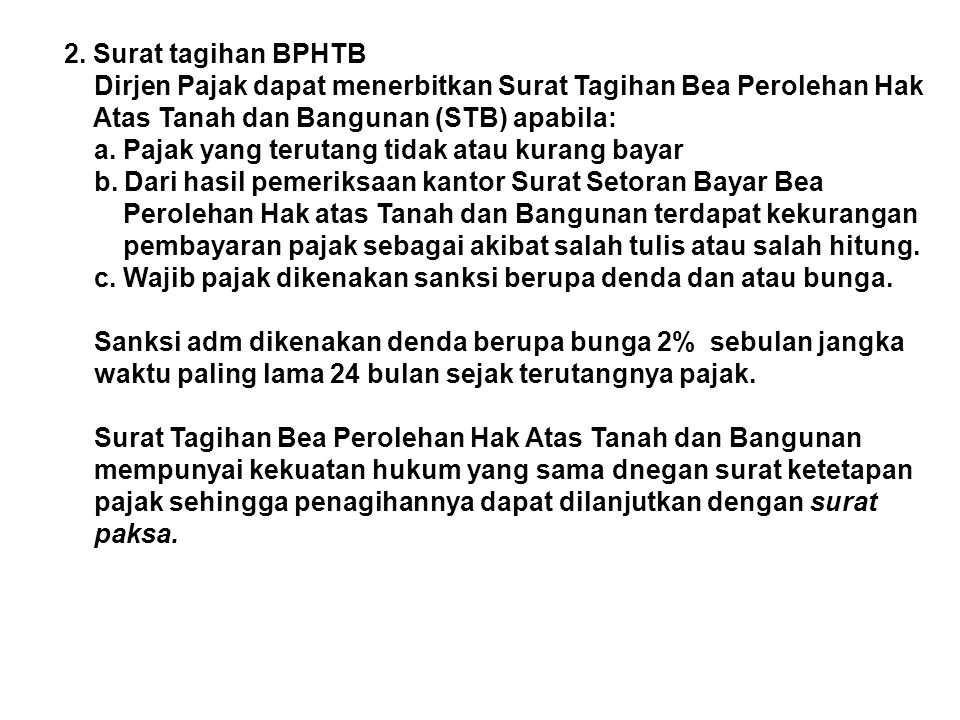 2. Surat tagihan BPHTB Dirjen Pajak dapat menerbitkan Surat Tagihan Bea Perolehan Hak Atas Tanah dan Bangunan (STB) apabila: a. Pajak yang terutang ti