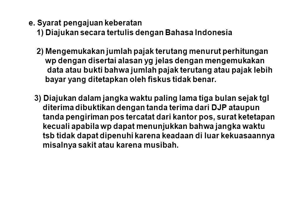 e. Syarat pengajuan keberatan 1) Diajukan secara tertulis dengan Bahasa Indonesia 2) Mengemukakan jumlah pajak terutang menurut perhitungan wp dengan