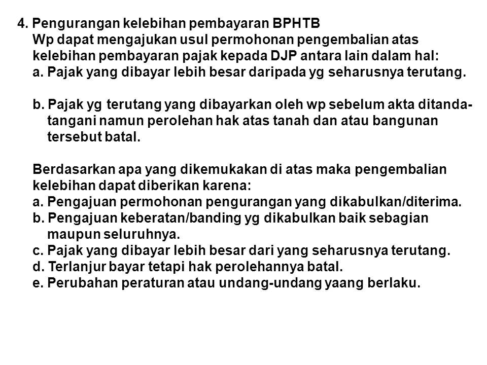 4. Pengurangan kelebihan pembayaran BPHTB Wp dapat mengajukan usul permohonan pengembalian atas kelebihan pembayaran pajak kepada DJP antara lain dala