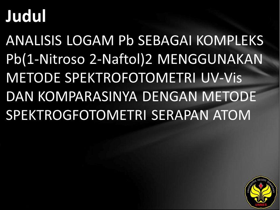 Judul ANALISIS LOGAM Pb SEBAGAI KOMPLEKS Pb(1-Nitroso 2-Naftol)2 MENGGUNAKAN METODE SPEKTROFOTOMETRI UV-Vis DAN KOMPARASINYA DENGAN METODE SPEKTROGFOTOMETRI SERAPAN ATOM