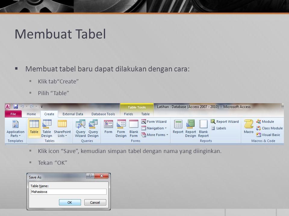 """Membuat Tabel  Membuat tabel baru dapat dilakukan dengan cara:  Klik tab""""Create""""  Pilih """"Table""""  Klik icon """"Save"""", kemudian simpan tabel dengan na"""