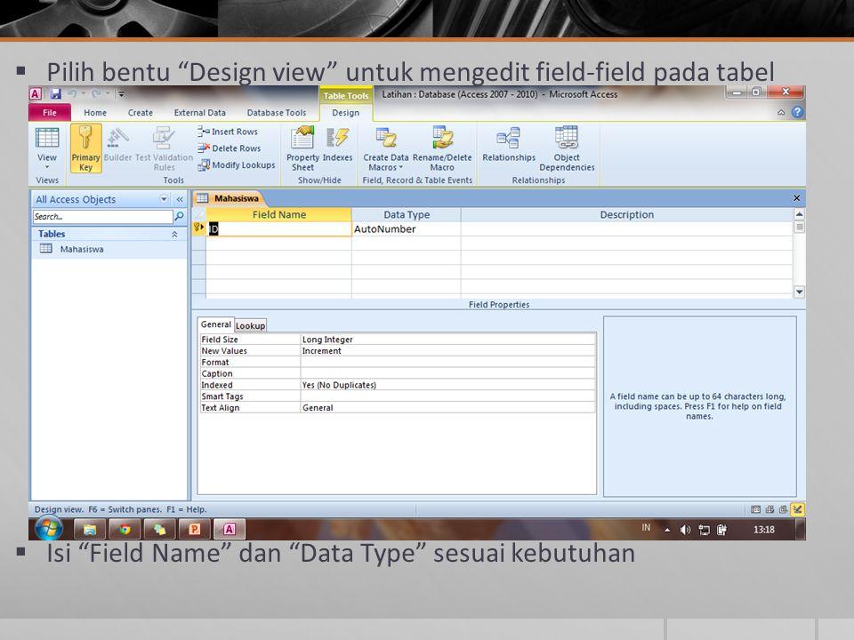 """ Pilih bentu """"Design view"""" untuk mengedit field-field pada tabel  Isi """"Field Name"""" dan """"Data Type"""" sesuai kebutuhan"""