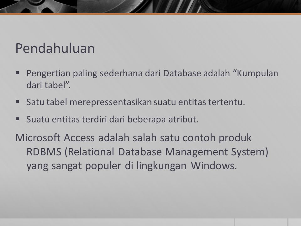 Microsoft Access Perangkat lunak ini menyediakan fasilitas yang memudahkan dalam mengelola database, melakukan query, membuat form, membuat laporan dan lain sebagainya.