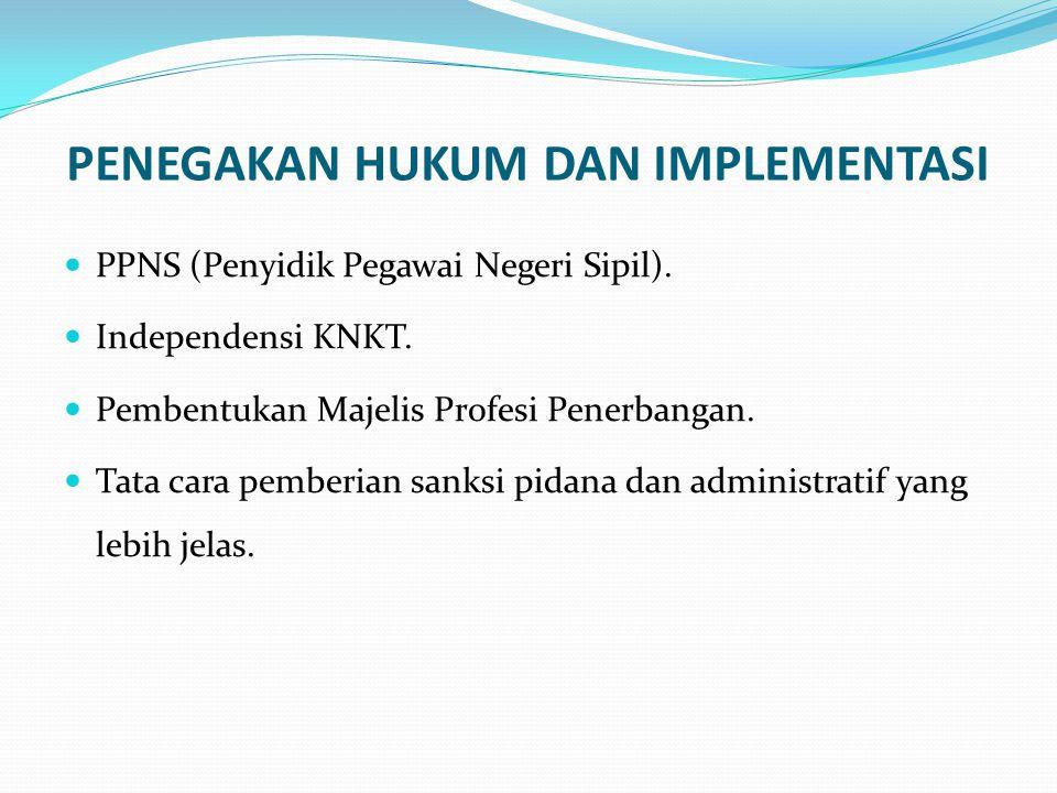 PENEGAKAN HUKUM DAN IMPLEMENTASI PPNS (Penyidik Pegawai Negeri Sipil). Independensi KNKT. Pembentukan Majelis Profesi Penerbangan. Tata cara pemberian