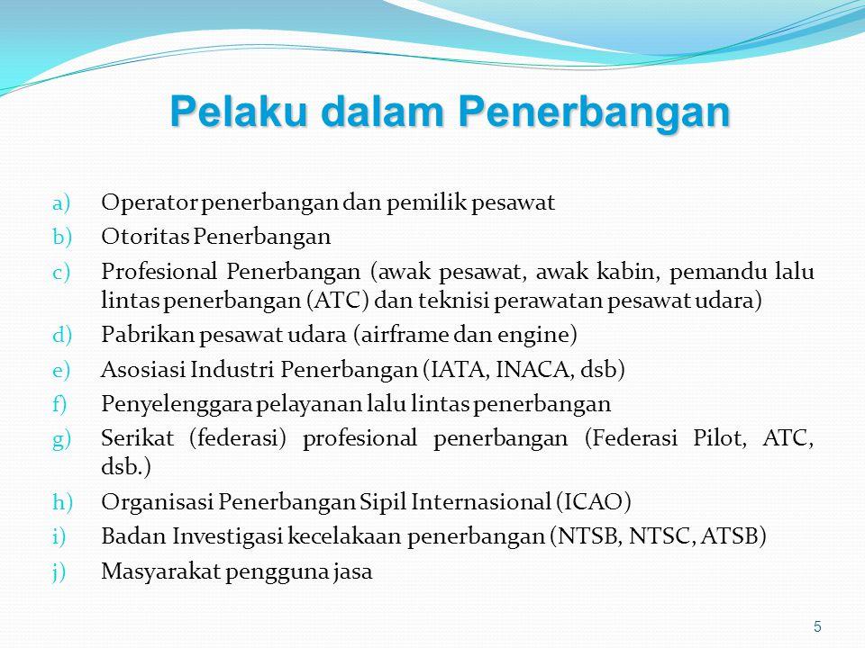 a) Operator penerbangan dan pemilik pesawat b) Otoritas Penerbangan c) Profesional Penerbangan (awak pesawat, awak kabin, pemandu lalu lintas penerban