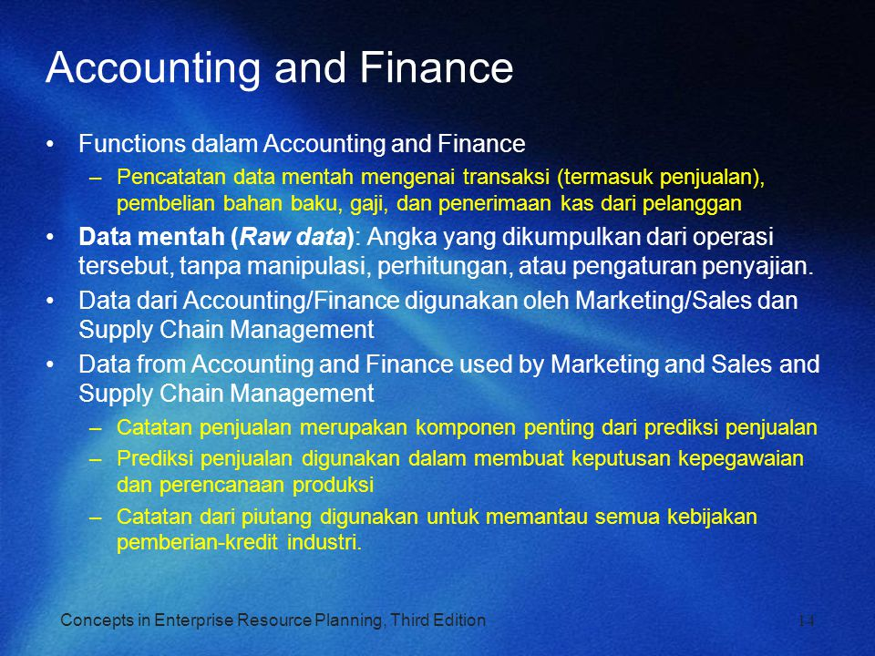Concepts in Enterprise Resource Planning, Third Edition14 Accounting and Finance Functions dalam Accounting and Finance –Pencatatan data mentah mengen