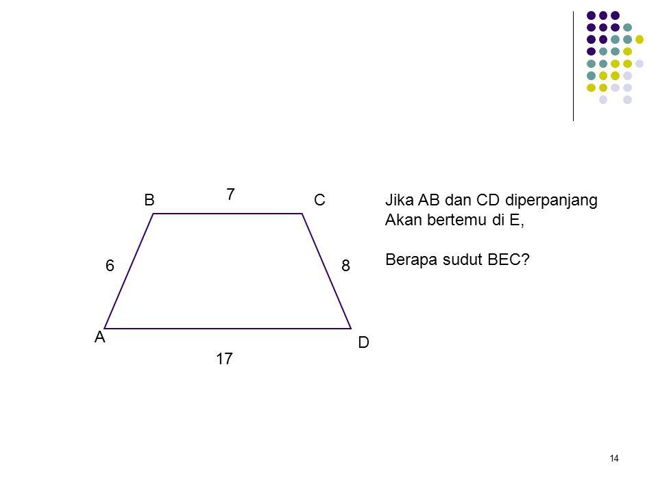 14 A BC D 6 7 8 17 Jika AB dan CD diperpanjang Akan bertemu di E, Berapa sudut BEC
