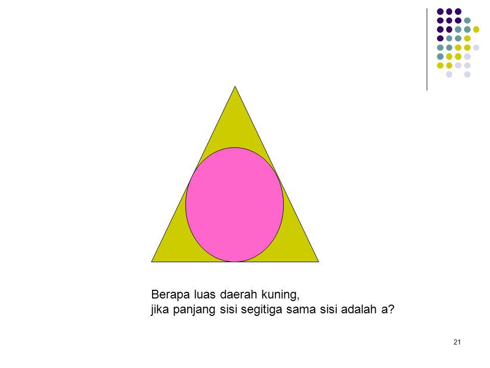 21 Berapa luas daerah kuning, jika panjang sisi segitiga sama sisi adalah a