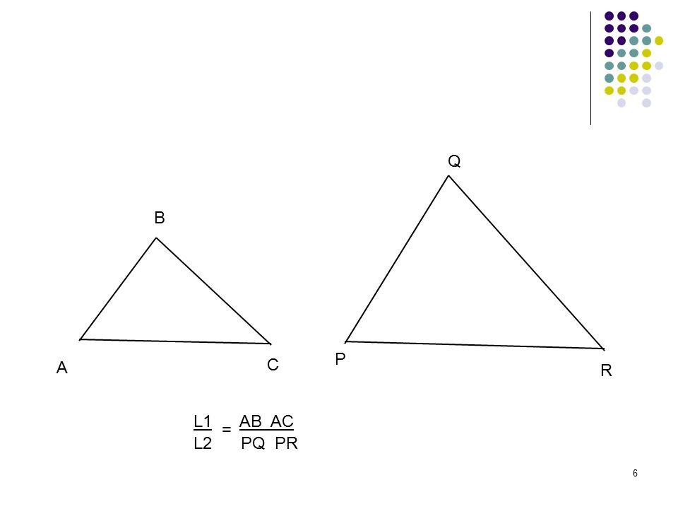 6 A B C P Q R L1 AB AC L2 PQ PR =