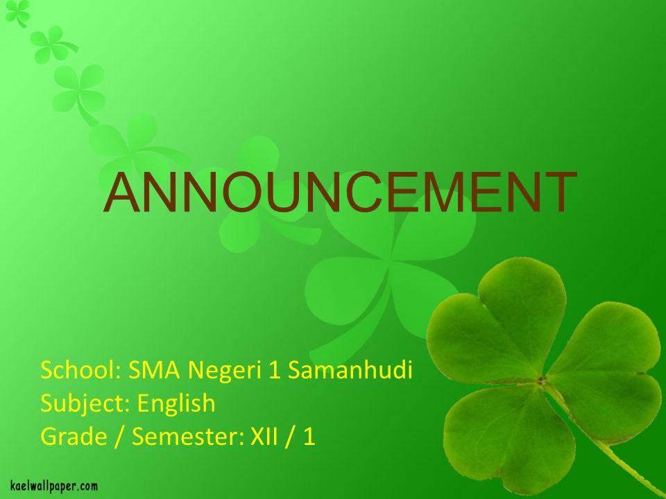 ANNOUNCEMENT School: SMA Negeri 1 Samanhudi Subject: English Grade / Semester: XII / 1