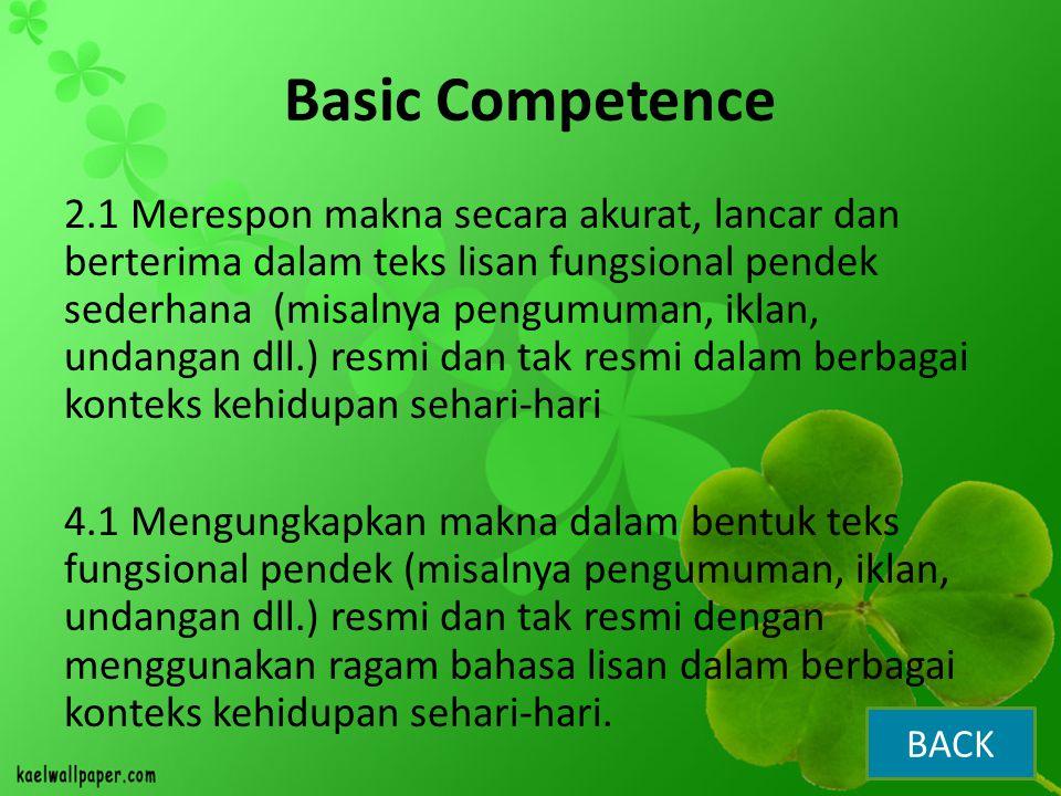 Basic Competence 2.1 Merespon makna secara akurat, lancar dan berterima dalam teks lisan fungsional pendek sederhana (misalnya pengumuman, iklan, unda