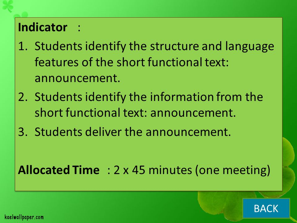Indicator: 1.Students identify the structure and language features of the short functional text: announcement.