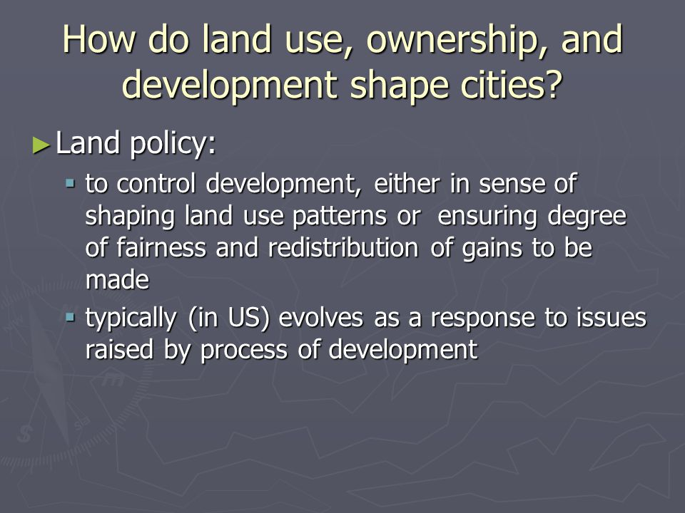 How do land use, ownership, and development shape cities.