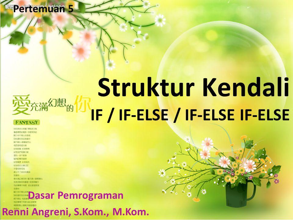 Free Powerpoint Templates Page 1 Pertemuan 5 Struktur Kendali IF / IF-ELSE / IF-ELSE IF-ELSE Dasar Pemrograman Renni Angreni, S.Kom., M.Kom.