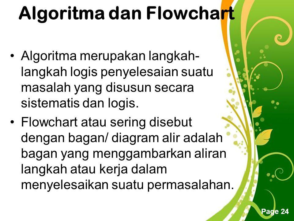 Free Powerpoint Templates Page 24 Algoritma dan Flowchart Algoritma merupakan langkah- langkah logis penyelesaian suatu masalah yang disusun secara sistematis dan logis.