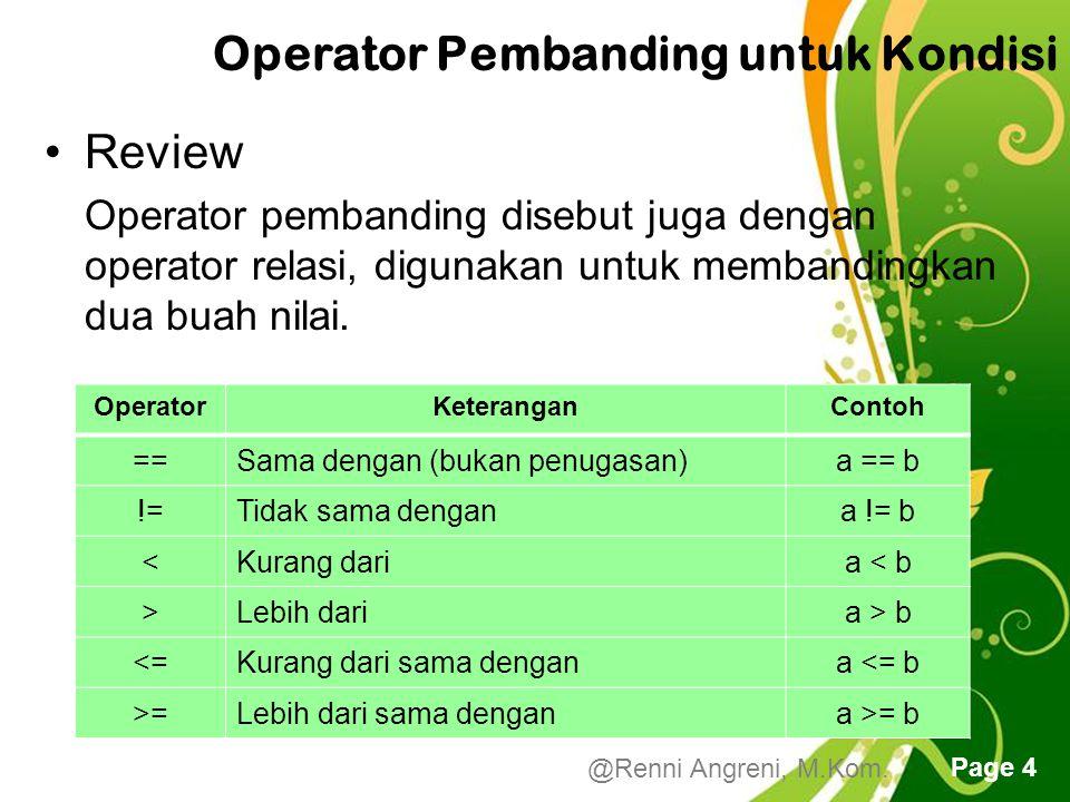 Free Powerpoint Templates Page 4 Operator Pembanding untuk Kondisi Review Operator pembanding disebut juga dengan operator relasi, digunakan untuk membandingkan dua buah nilai.