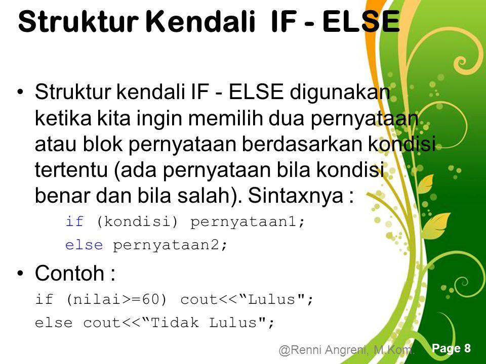 Free Powerpoint Templates Page 8 Struktur Kendali IF - ELSE Struktur kendali IF - ELSE digunakan ketika kita ingin memilih dua pernyataan atau blok pernyataan berdasarkan kondisi tertentu (ada pernyataan bila kondisi benar dan bila salah).