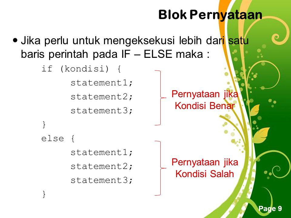 Free Powerpoint Templates Page 9 Blok Pernyataan Jika perlu untuk mengeksekusi lebih dari satu baris perintah pada IF – ELSE maka : if (kondisi) { statement1; statement2; statement3; } else { statement1; statement2; statement3; }