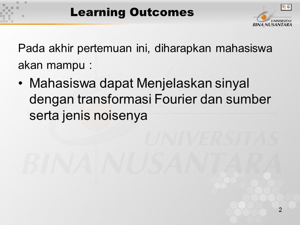 2 Learning Outcomes Pada akhir pertemuan ini, diharapkan mahasiswa akan mampu : Mahasiswa dapat Menjelaskan sinyal dengan transformasi Fourier dan sum