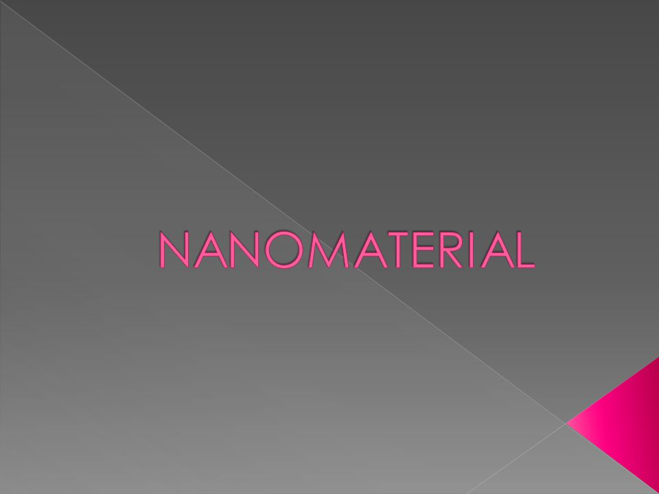  Nanomaterial adalah bidang ilmu material dengan pendekatan berbasis Nanoteknologi  Nanoteknologi adalah pembuatan dan penggunaan materi atau devais pada ukuran sangat kecil.