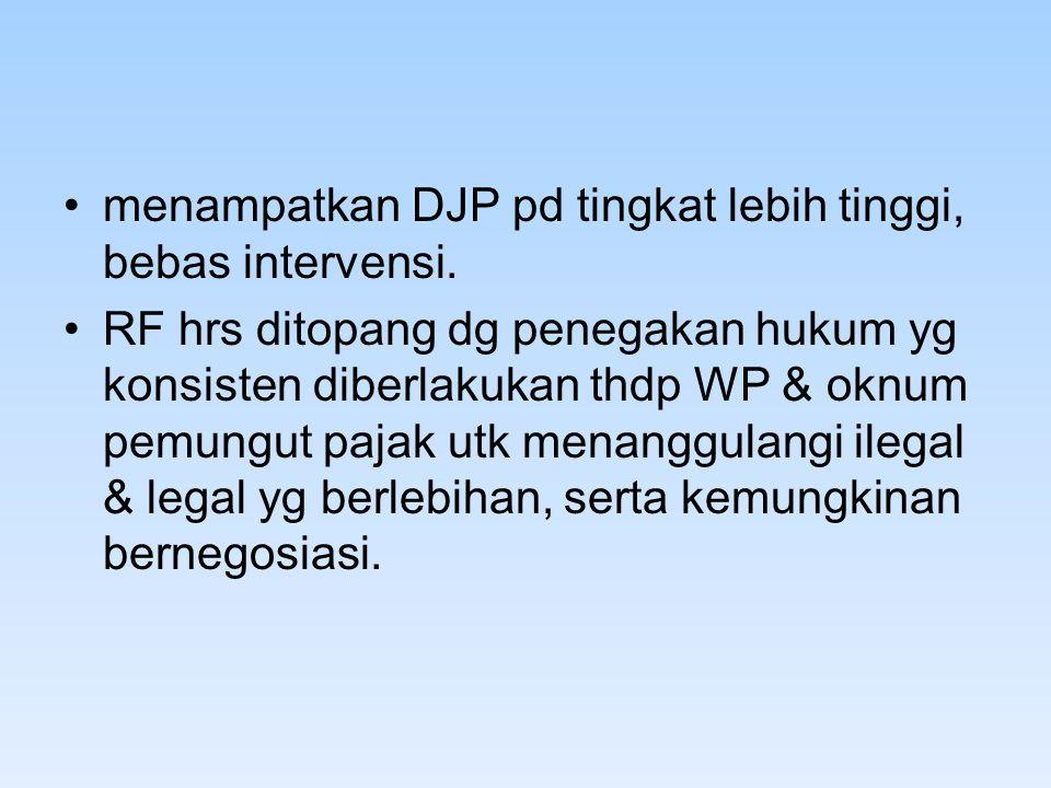 menampatkan DJP pd tingkat lebih tinggi, bebas intervensi.