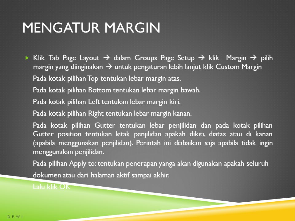 MENGATUR MARGIN  Klik Tab Page Layout  dalam Groups Page Setup  klik Margin  pilih margin yang diinginakan  untuk pengaturan lebih lanjut klik Cu