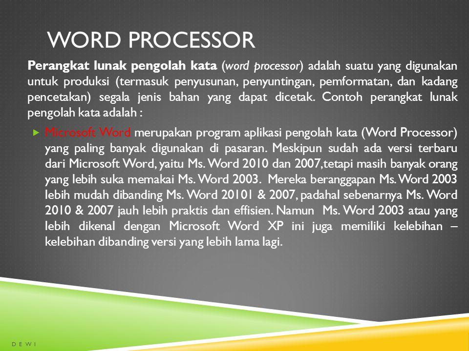 WORD PROCESSOR Perangkat lunak pengolah kata (word processor) adalah suatu yang digunakan untuk produksi (termasuk penyusunan, penyuntingan, pemformat