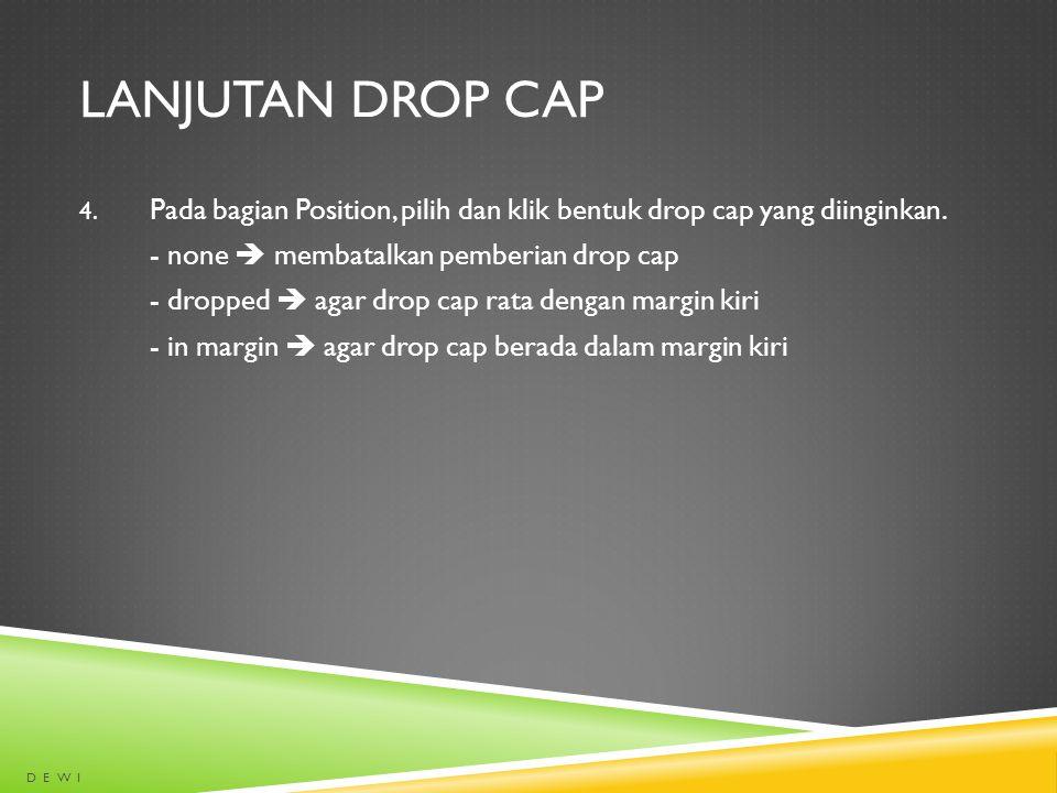 LANJUTAN DROP CAP 4. Pada bagian Position, pilih dan klik bentuk drop cap yang diinginkan. - none  membatalkan pemberian drop cap - dropped  agar dr