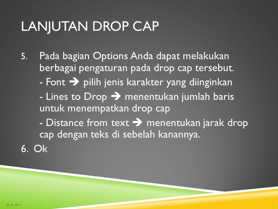 LANJUTAN DROP CAP 5. Pada bagian Options Anda dapat melakukan berbagai pengaturan pada drop cap tersebut. - Font  pilih jenis karakter yang diinginka