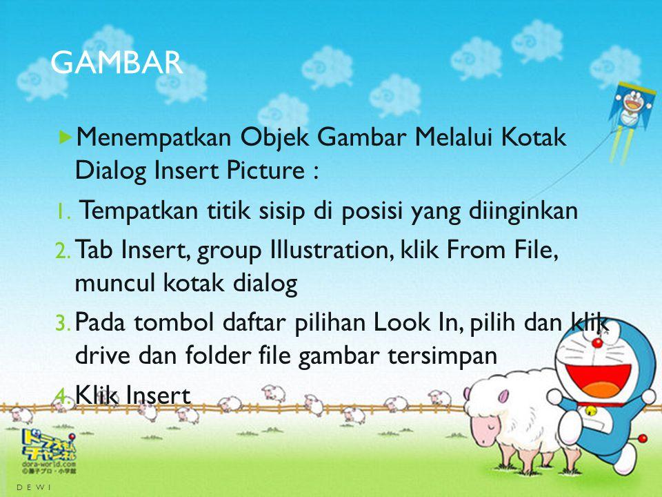 GAMBAR  Menempatkan Objek Gambar Melalui Kotak Dialog Insert Picture : 1. Tempatkan titik sisip di posisi yang diinginkan 2. Tab Insert, group Illust
