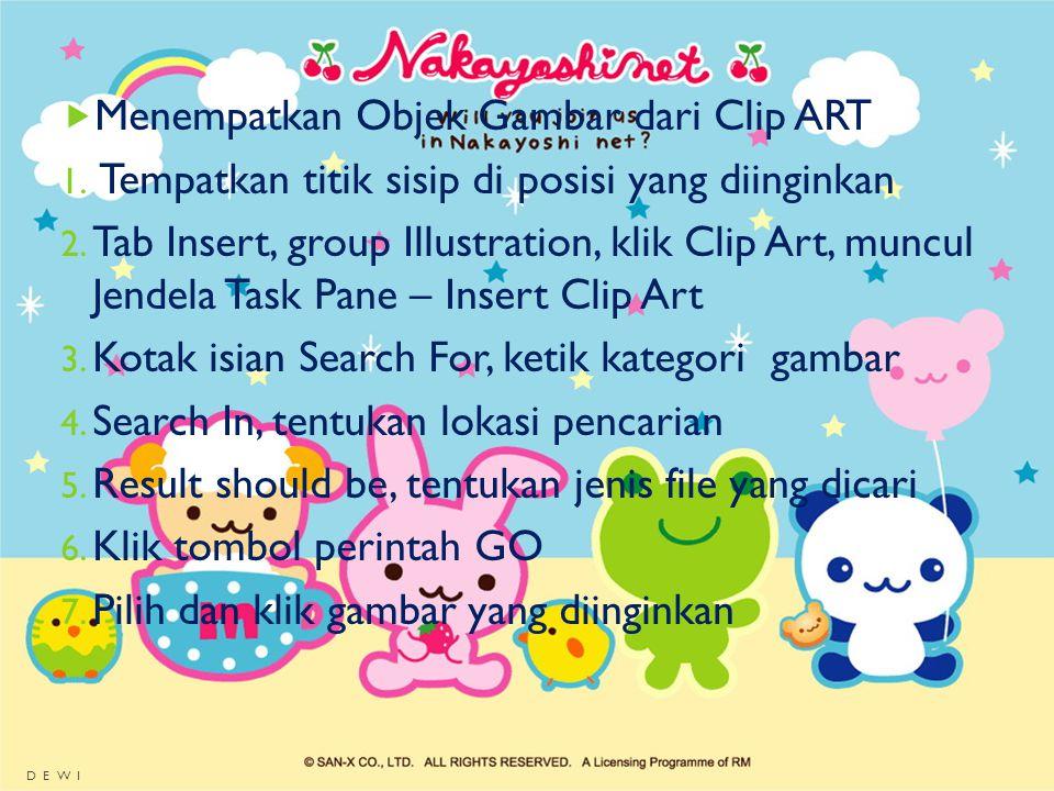  Menempatkan Objek Gambar dari Clip ART 1. Tempatkan titik sisip di posisi yang diinginkan 2. Tab Insert, group Illustration, klik Clip Art, muncul J