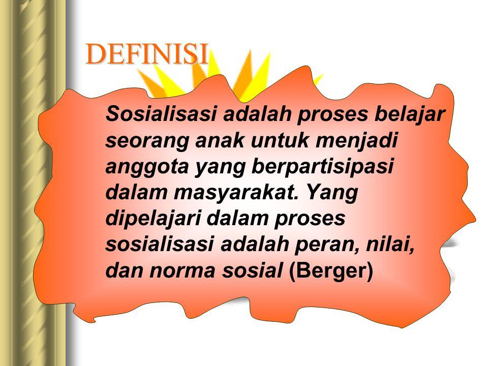 DEFINISI Sosialisasi adalah proses belajar seorang anak untuk menjadi anggota yang berpartisipasi dalam masyarakat.
