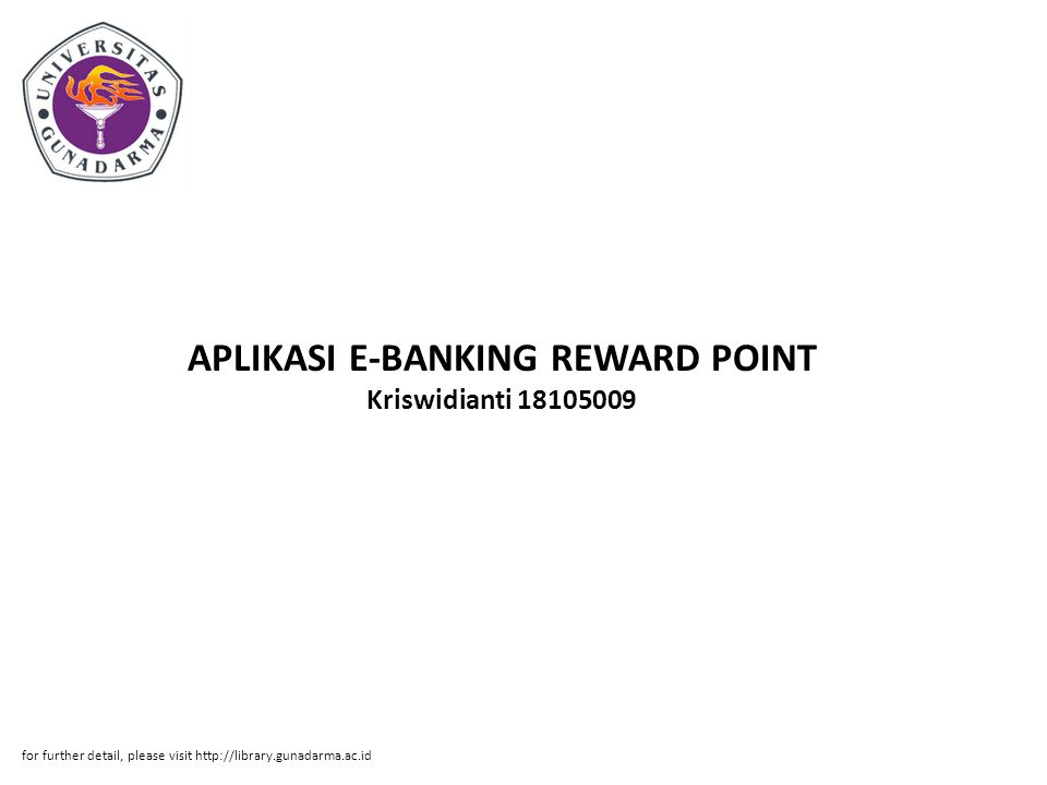 APLIKASI E-BANKING REWARD POINT Kriswidianti 18105009 for further detail, please visit http://library.gunadarma.ac.id