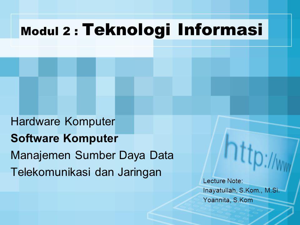Modul 2 : Teknologi Informasi Lecture Note: Inayatullah, S.Kom., M.Si.