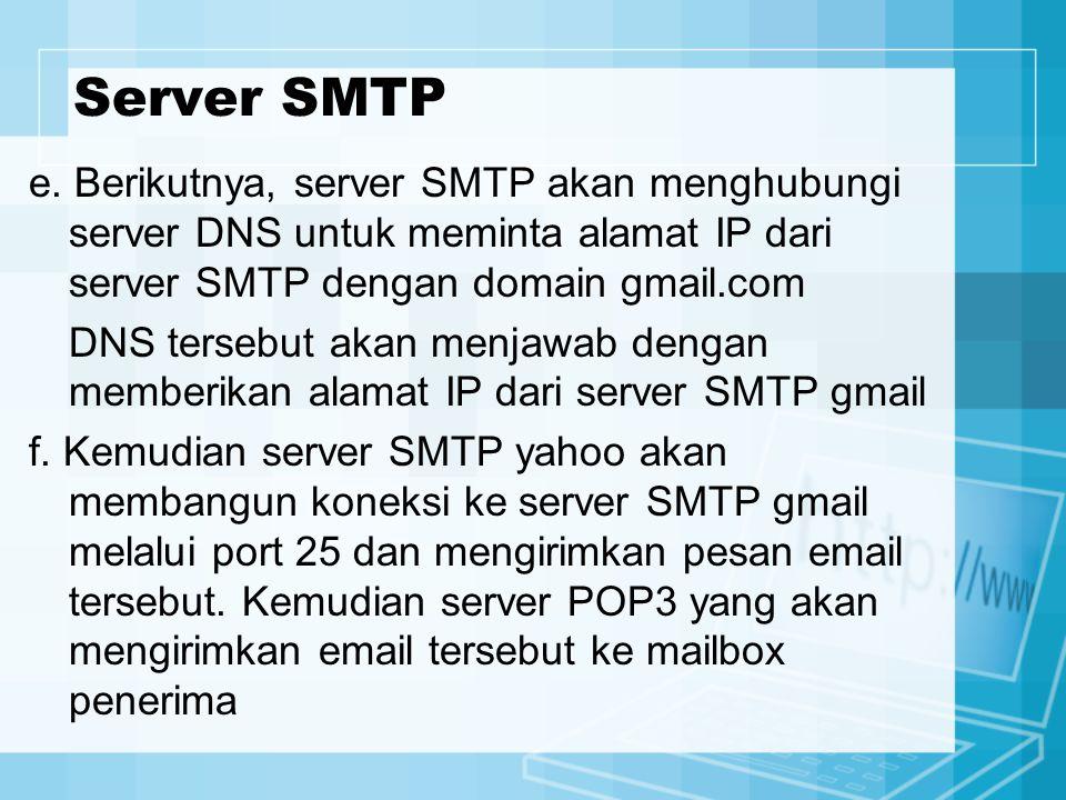 Server SMTP e. Berikutnya, server SMTP akan menghubungi server DNS untuk meminta alamat IP dari server SMTP dengan domain gmail.com DNS tersebut akan