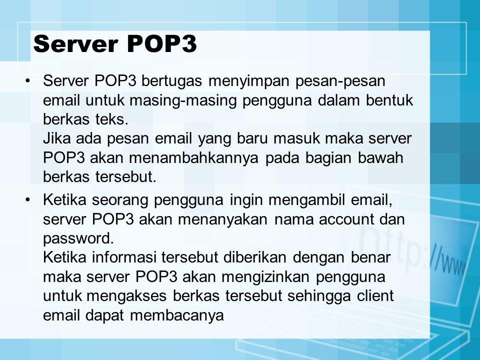 Server POP3 Server POP3 bertugas menyimpan pesan-pesan email untuk masing-masing pengguna dalam bentuk berkas teks. Jika ada pesan email yang baru mas
