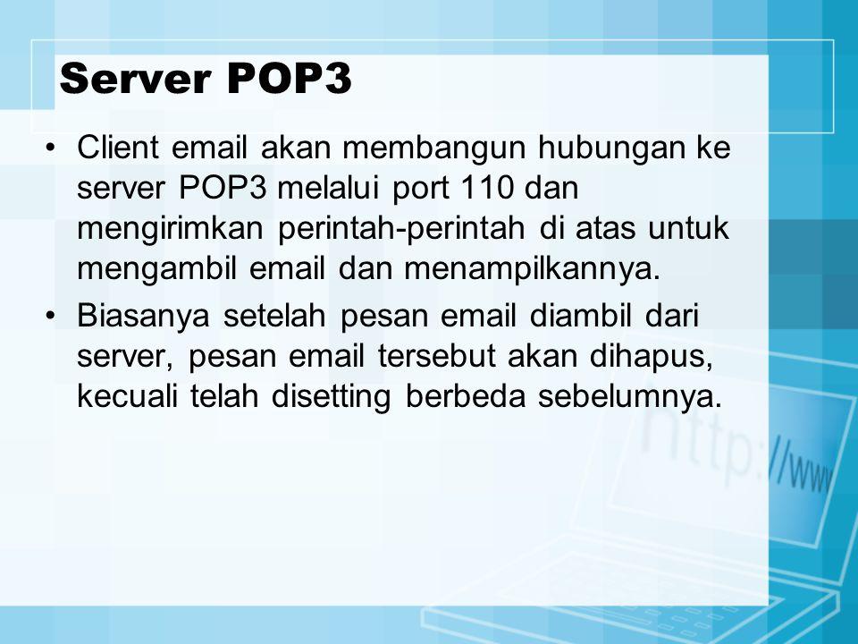Server POP3 Client email akan membangun hubungan ke server POP3 melalui port 110 dan mengirimkan perintah-perintah di atas untuk mengambil email dan m