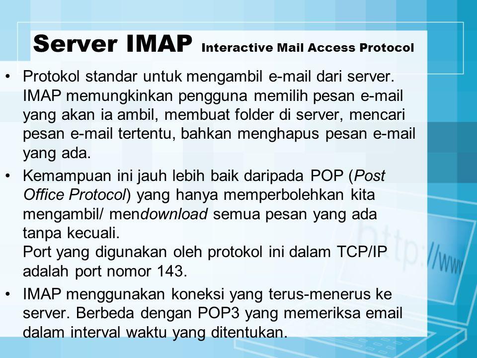 Server IMAP Interactive Mail Access Protocol Protokol standar untuk mengambil e-mail dari server. IMAP memungkinkan pengguna memilih pesan e-mail yang