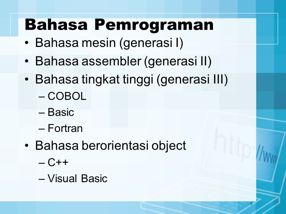 5 Bahasa Pemrograman Bahasa mesin (generasi I) Bahasa assembler (generasi II) Bahasa tingkat tinggi (generasi III) –COBOL –Basic –Fortran Bahasa beror