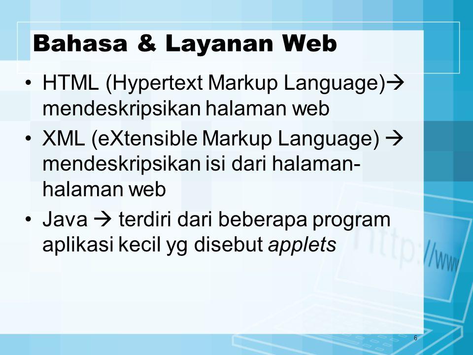 6 Bahasa & Layanan Web HTML (Hypertext Markup Language)  mendeskripsikan halaman web XML (eXtensible Markup Language)  mendeskripsikan isi dari halaman- halaman web Java  terdiri dari beberapa program aplikasi kecil yg disebut applets