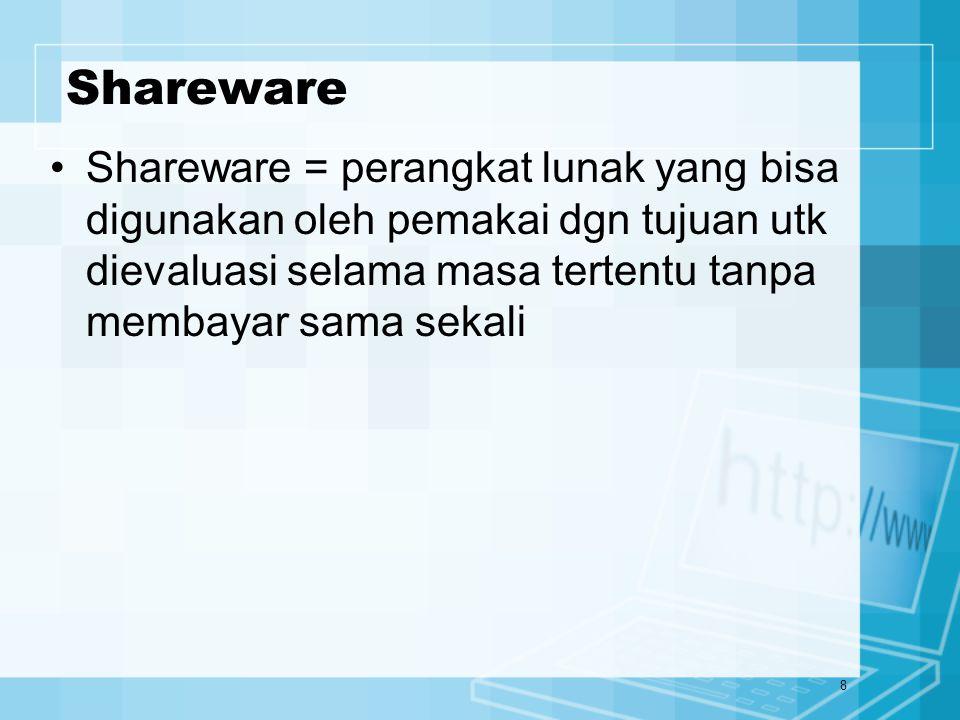 8 Shareware Shareware = perangkat lunak yang bisa digunakan oleh pemakai dgn tujuan utk dievaluasi selama masa tertentu tanpa membayar sama sekali