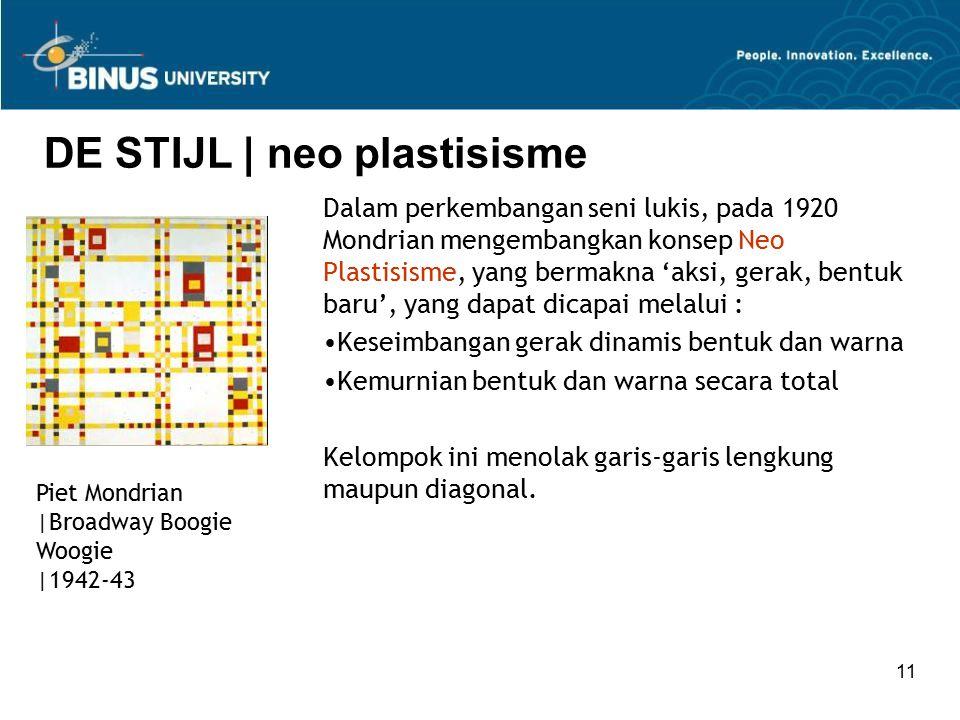 11 DE STIJL | neo plastisisme Dalam perkembangan seni lukis, pada 1920 Mondrian mengembangkan konsep Neo Plastisisme, yang bermakna 'aksi, gerak, bent