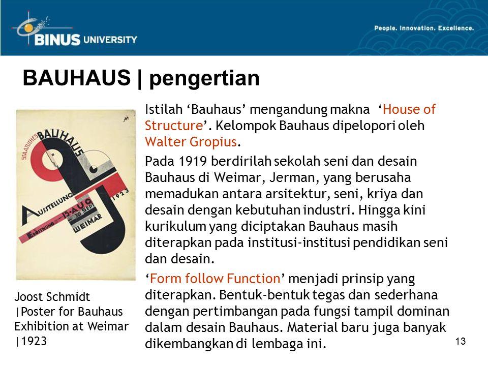 13 BAUHAUS | pengertian Istilah 'Bauhaus' mengandung makna 'House of Structure'. Kelompok Bauhaus dipelopori oleh Walter Gropius. Pada 1919 berdirilah