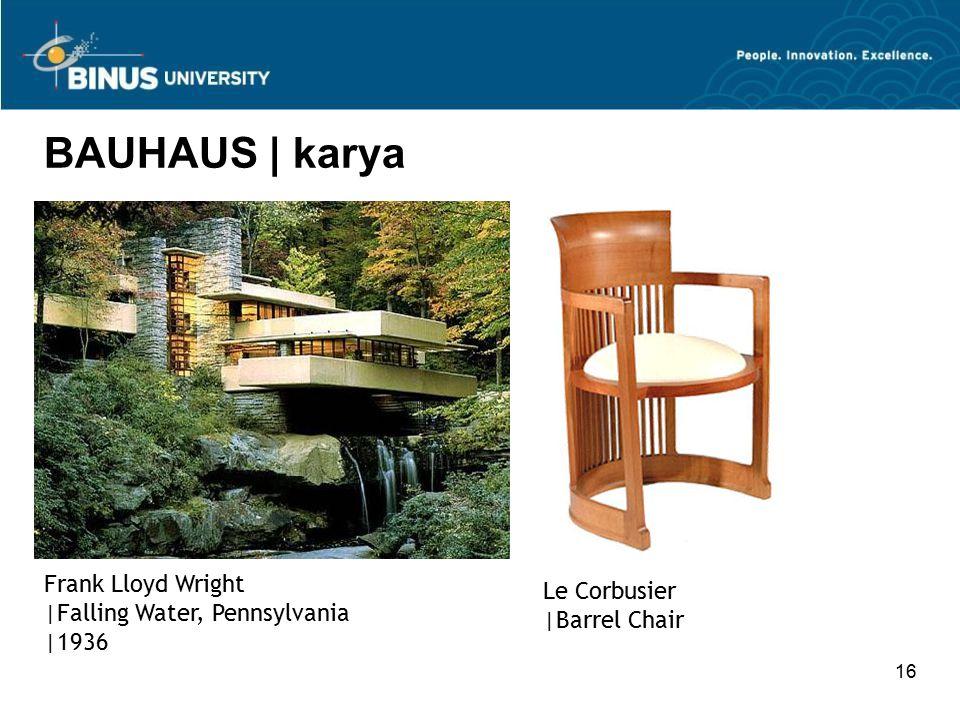 16 BAUHAUS | karya Frank Lloyd Wright |Falling Water, Pennsylvania |1936 Le Corbusier |Barrel Chair