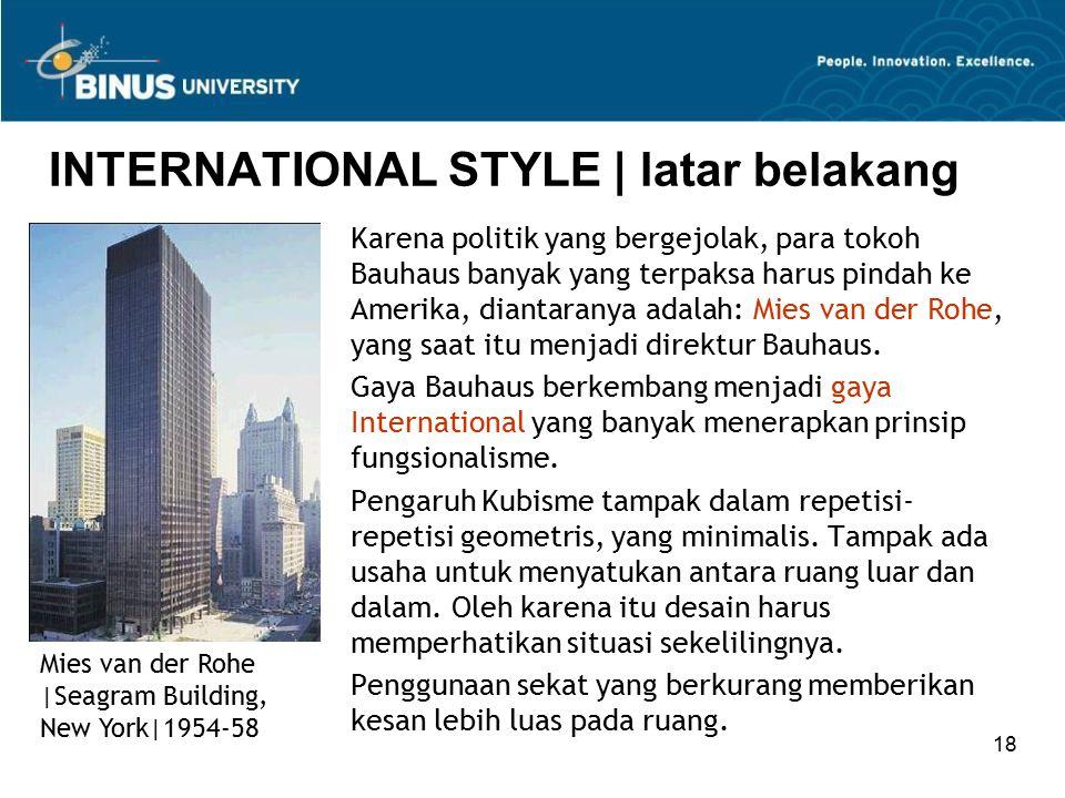 18 INTERNATIONAL STYLE | latar belakang Karena politik yang bergejolak, para tokoh Bauhaus banyak yang terpaksa harus pindah ke Amerika, diantaranya a