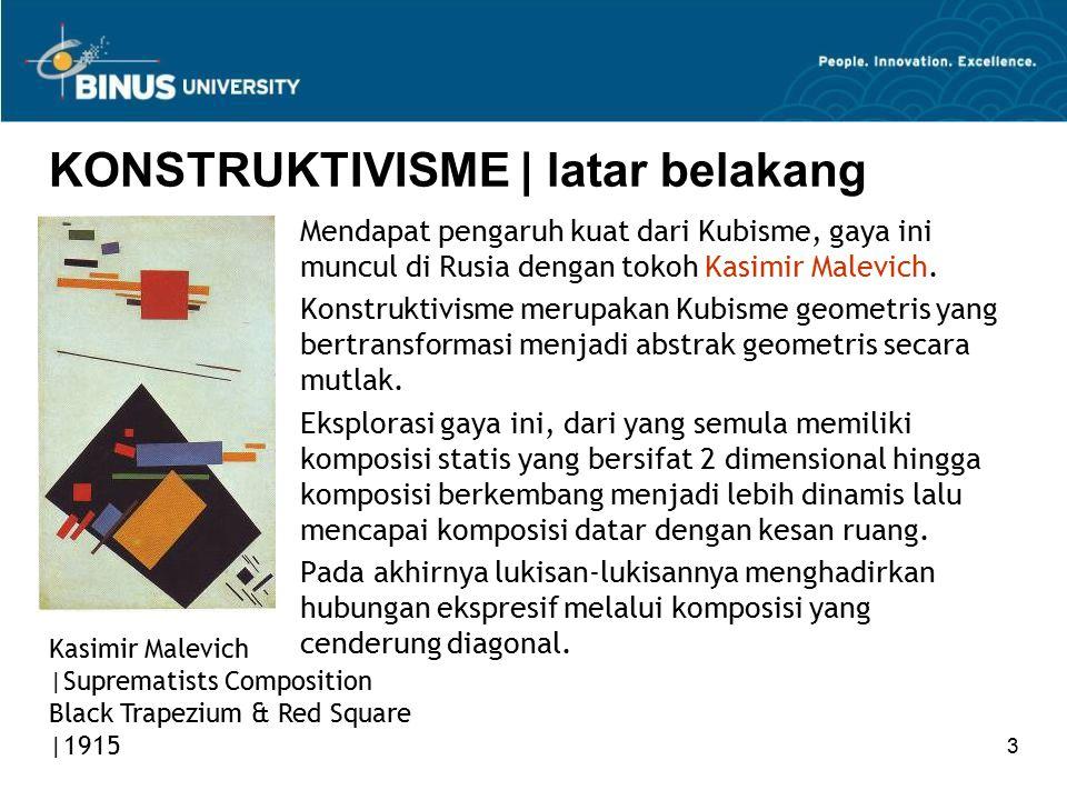 3 KONSTRUKTIVISME | latar belakang Mendapat pengaruh kuat dari Kubisme, gaya ini muncul di Rusia dengan tokoh Kasimir Malevich. Konstruktivisme merupa