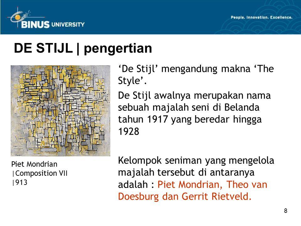8 DE STIJL | pengertian 'De Stijl' mengandung makna 'The Style'. De Stijl awalnya merupakan nama sebuah majalah seni di Belanda tahun 1917 yang bereda